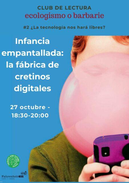 Infancia empantallada: la fábrica de cretinos digitales [Club de lectura Ecologismo o Barbarie] @ Fahrenheit451 Café y Libros